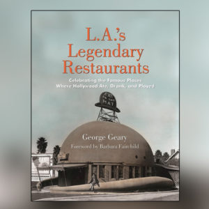 George Geary – L.A.'s Legendary Restaurants