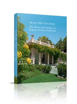 Beverly Hills' First Estate: The House And Gardens Of Virginia & Harry Robinson